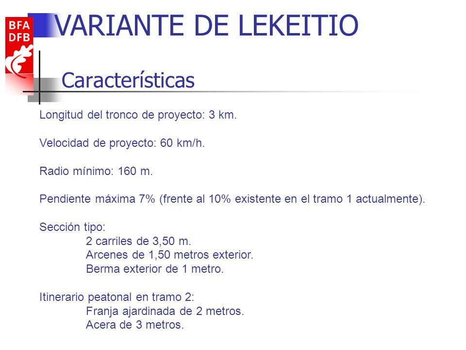 Características VARIANTE DE LEKEITIO Longitud del tronco de proyecto: 3 km. Velocidad de proyecto: 60 km/h. Radio mínimo: 160 m. Pendiente máxima 7% (