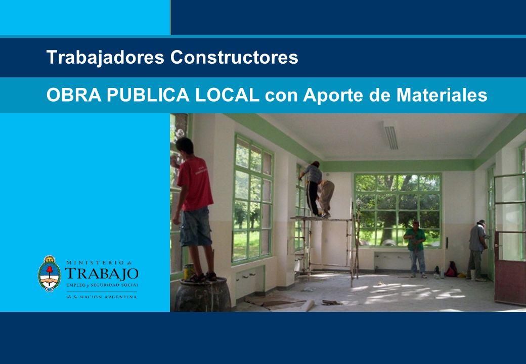 Secretaría o dirección Trabajadores Constructores OBRA PUBLICA LOCAL con Aporte de Materiales