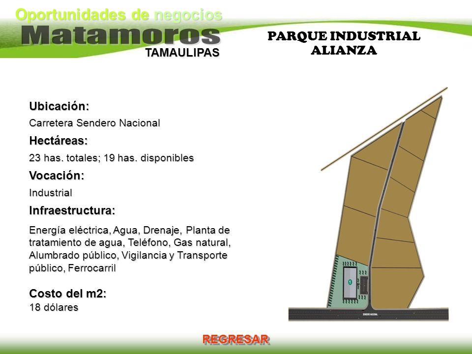 Oportunidades de negocios TAMAULIPAS PARQUE INDUSTRIAL ALIANZA Ubicación: Carretera Sendero Nacional Hectáreas: 23 has. totales; 19 has. disponibles V