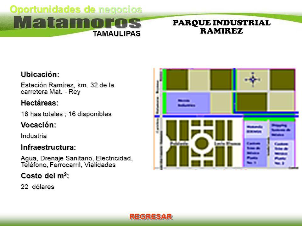 Oportunidades de negocios TAMAULIPAS PARQUE INDUSTRIAL RAMIREZ Ubicación: Estación Ramírez, km. 32 de la carretera Mat. - Rey Hectáreas: 18 has totale