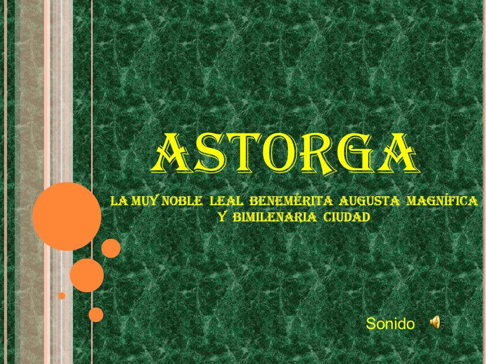 ASTORGA La muy noble leal benemérita augusta magnífica y bimilenaria ciudad Sonido