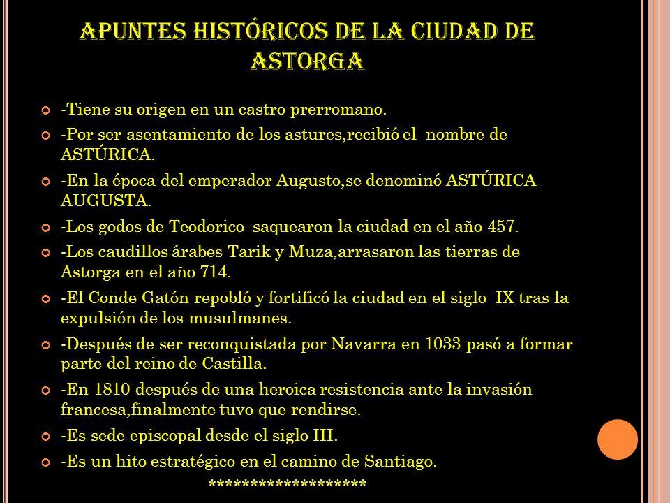 APUNTES HISTÓRICOS DE LA CIUDAD DE ASTORGA -Tiene su origen en un castro prerromano.