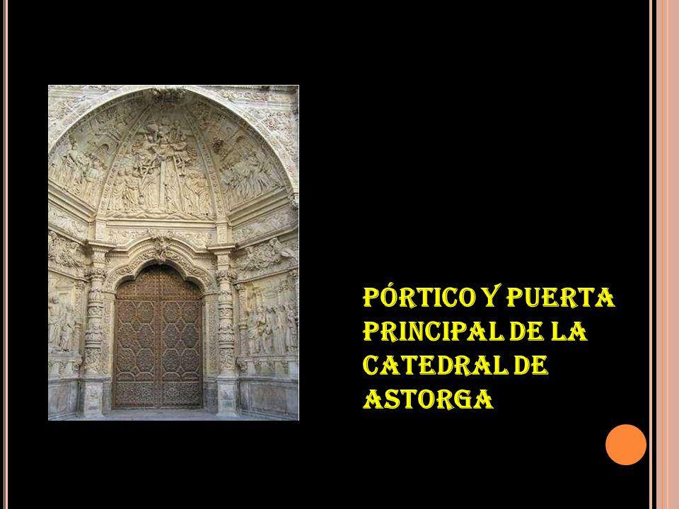 PÓRTICO Y PUERTA PRINCIPAL DE LA CATEDRAL DE ASTORGA