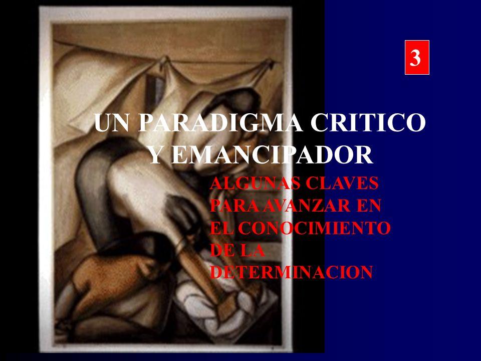 UN PARADIGMA CRITICO Y EMANCIPADOR ALGUNAS CLAVES PARA AVANZAR EN EL CONOCIMIENTO DE LA DETERMINACION 3