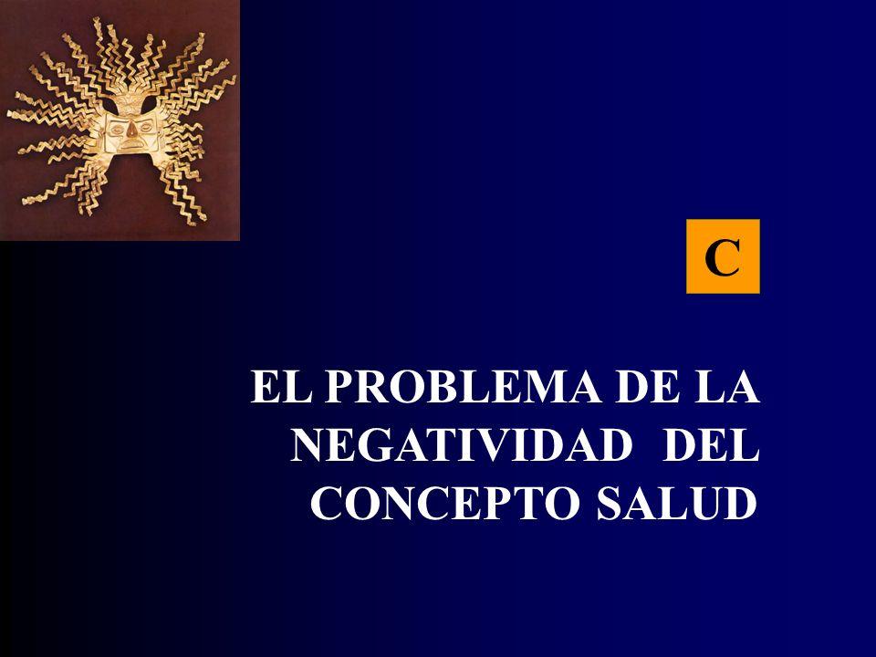 C EL PROBLEMA DE LA NEGATIVIDAD DEL CONCEPTO SALUD