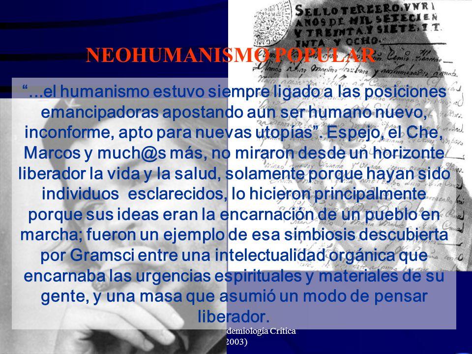 J. Breilh (Epidemiología Crítica 2003)...el humanismo estuvo siempre ligado a las posiciones emancipadoras apostando aun ser humano nuevo, inconforme,
