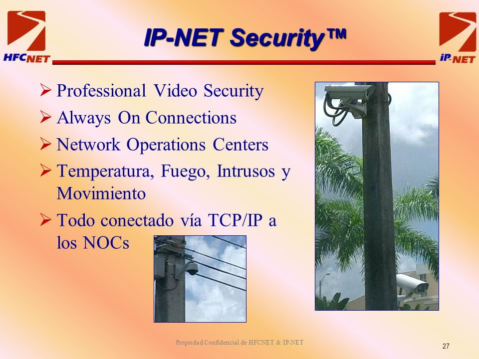 Propiedad Confidencial de HFCNET & IP-NET Professional Video Security Always On Connections Network Operations Centers Temperatura, Fuego, Intrusos y