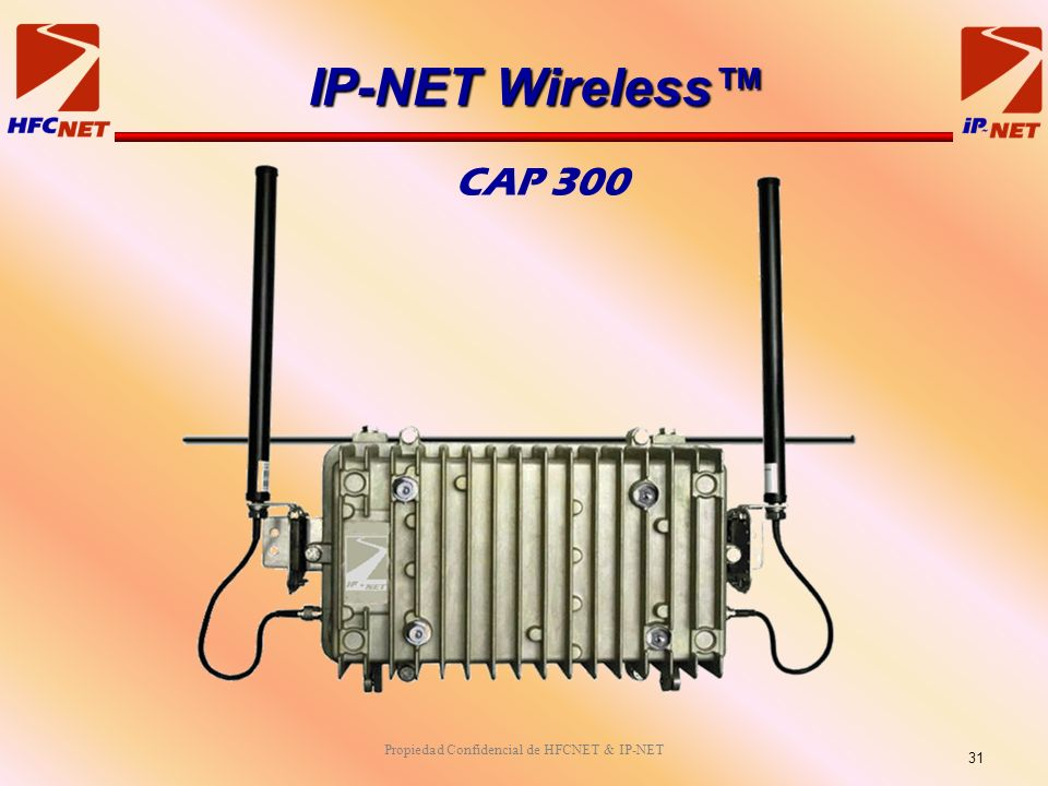 Propiedad Confidencial de HFCNET & IP-NET CAP 300 IP-NET Wireless 31