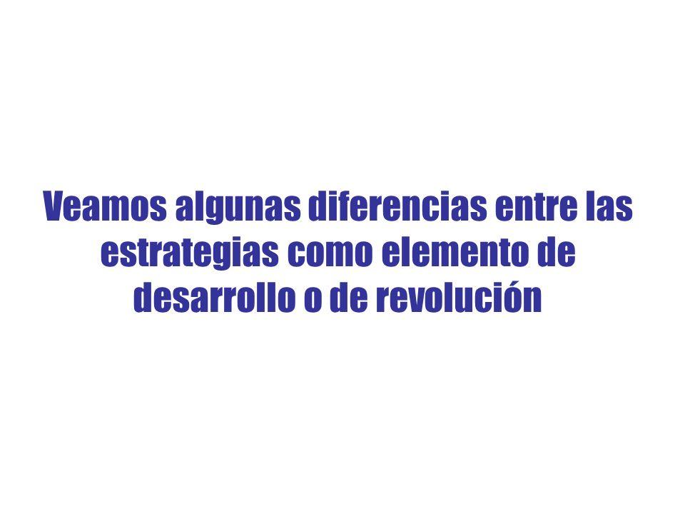 Veamos algunas diferencias entre las estrategias como elemento de desarrollo o de revolución