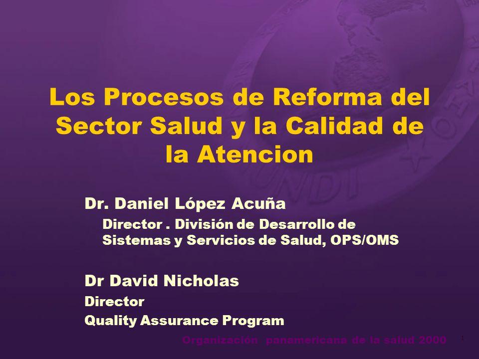Organización panamericana de la salud 2000 1 Los Procesos de Reforma del Sector Salud y la Calidad de la Atencion Dr.