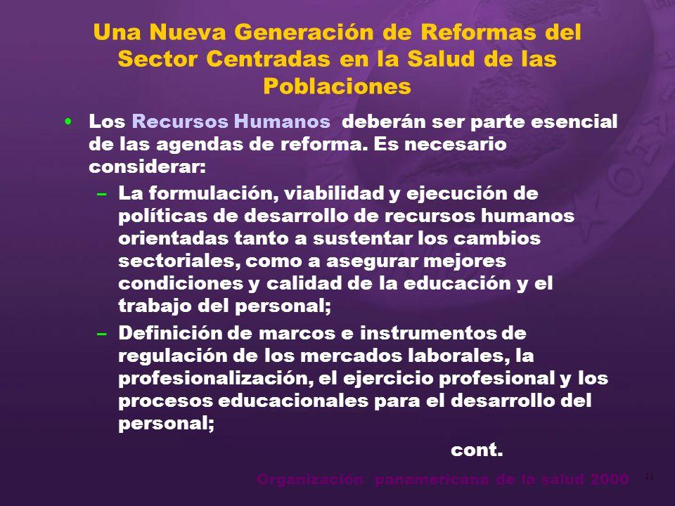 Organización panamericana de la salud 2000 11 Una Nueva Generación de Reformas del Sector Centradas en la Salud de las Poblaciones Los Recursos Humanos deberán ser parte esencial de las agendas de reforma.