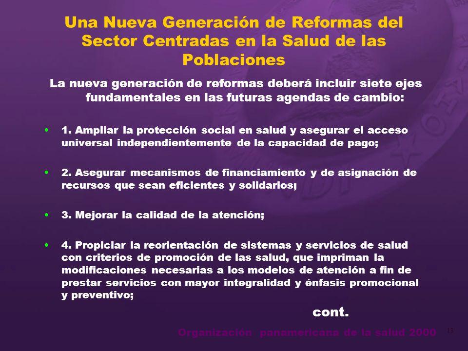 Organización panamericana de la salud 2000 13 Una Nueva Generación de Reformas del Sector Centradas en la Salud de las Poblaciones La nueva generación de reformas deberá incluir siete ejes fundamentales en las futuras agendas de cambio: 1.