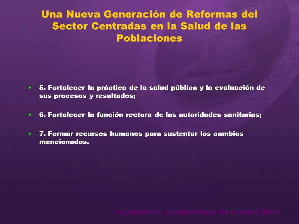 Organización panamericana de la salud 2000 14 Una Nueva Generación de Reformas del Sector Centradas en la Salud de las Poblaciones 5.