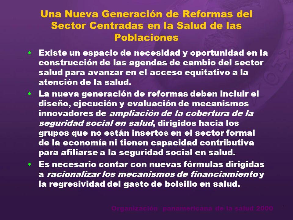 Organización panamericana de la salud 2000 8 Una Nueva Generación de Reformas del Sector Centradas en la Salud de las Poblaciones Las innovaciones en protección social deben ser acompañadas por una reorientación de los sistemas y los servicios de salud con criterios de promoción de la saud.