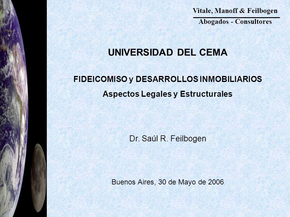 Vitale, Manoff & Feilbogen Abogados - Consultores UNIVERSIDAD DEL CEMA FIDEICOMISO y DESARROLLOS INMOBILIARIOS Aspectos Legales y Estructurales Dr.