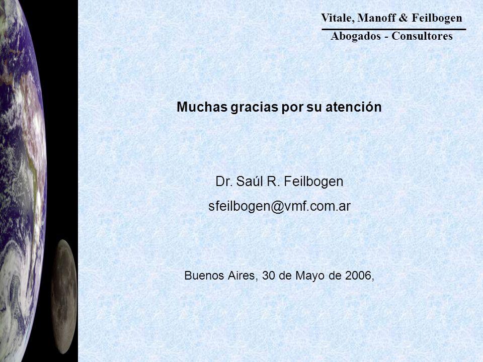 Vitale, Manoff & Feilbogen Abogados - Consultores Muchas gracias por su atención Dr. Saúl R. Feilbogen sfeilbogen@vmf.com.ar Buenos Aires, 30 de Mayo