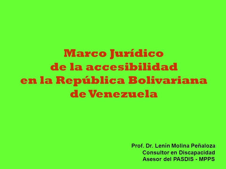 Marco Jurídico de la accesibilidad en la República Bolivariana de Venezuela Prof. Dr. Lenín Molina Peñaloza Consultor en Discapacidad Asesor del PASDI