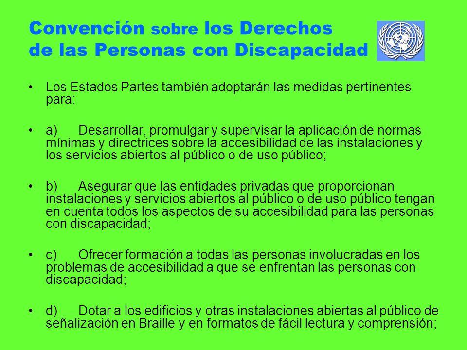 Convención sobre los Derechos de las Personas con Discapacidad Los Estados Partes también adoptarán las medidas pertinentes para: a) Desarrollar, prom