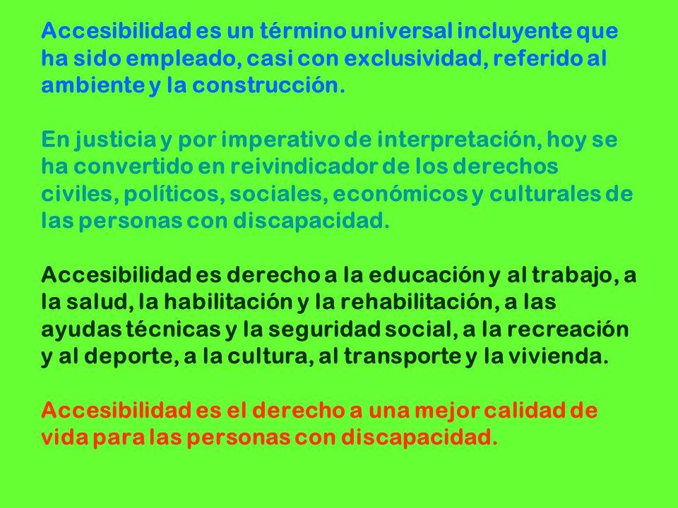 Accesibilidad es un término universal incluyente que ha sido empleado, casi con exclusividad, referido al ambiente y la construcción. En justicia y po