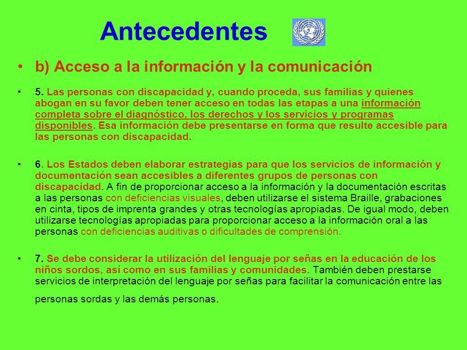 Antecedentes b) Acceso a la información y la comunicación 5. Las personas con discapacidad y, cuando proceda, sus familias y quienes abogan en su favo