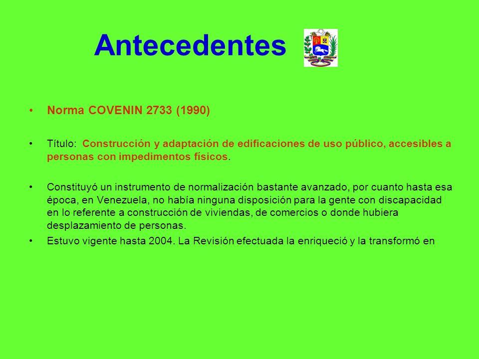Antecedentes Norma COVENIN 2733 (1990) Título: Construcción y adaptación de edificaciones de uso público, accesibles a personas con impedimentos físic