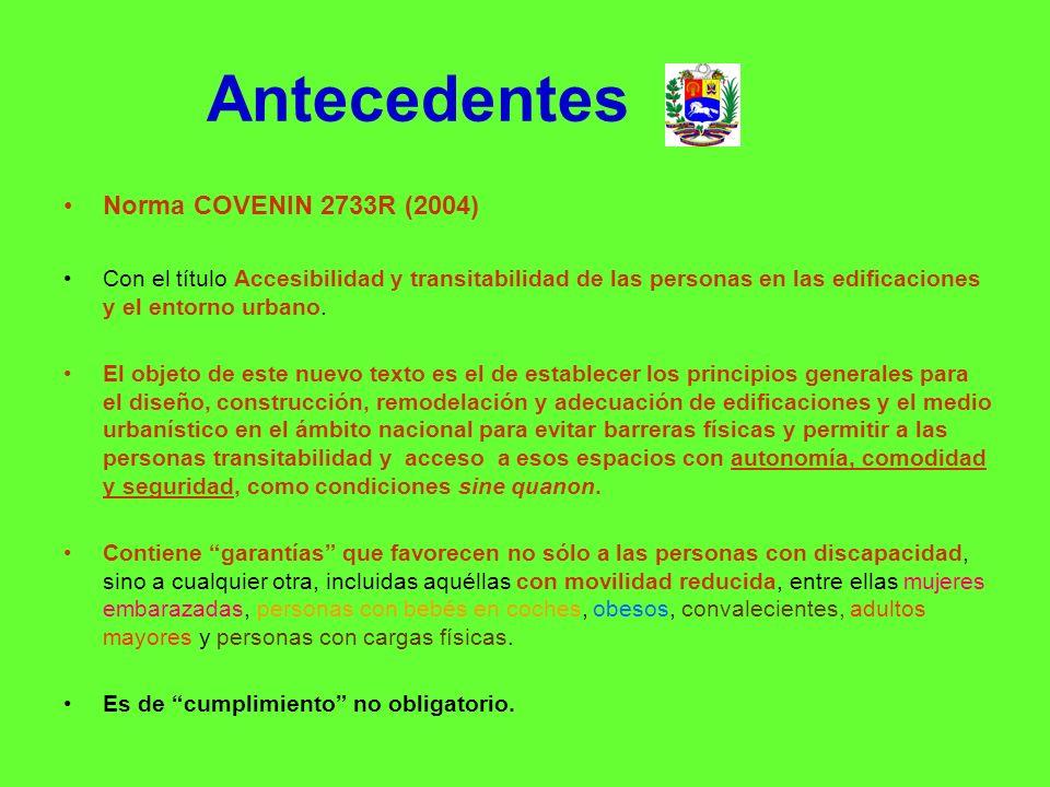 Antecedentes Norma COVENIN 2733R (2004) Con el título Accesibilidad y transitabilidad de las personas en las edificaciones y el entorno urbano. El obj
