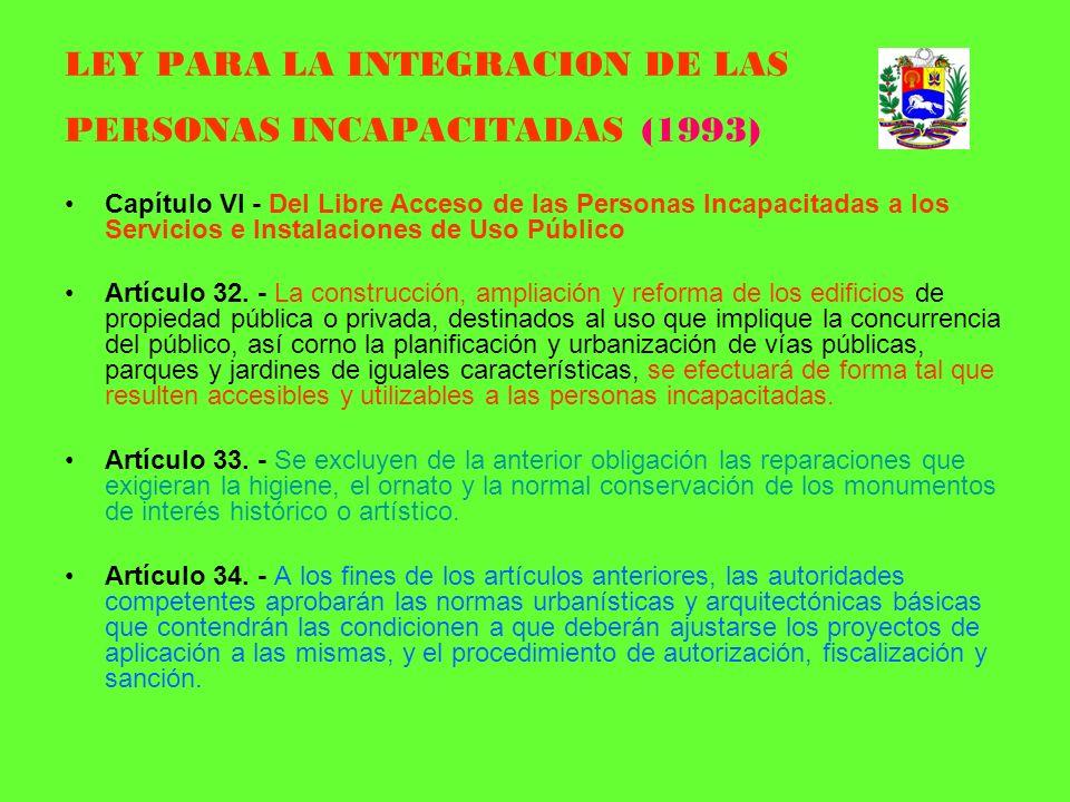 LEY PARA LA INTEGRACION DE LAS PERSONAS INCAPACITADAS (1993) Capítulo VI - Del Libre Acceso de las Personas Incapacitadas a los Servicios e Instalacio