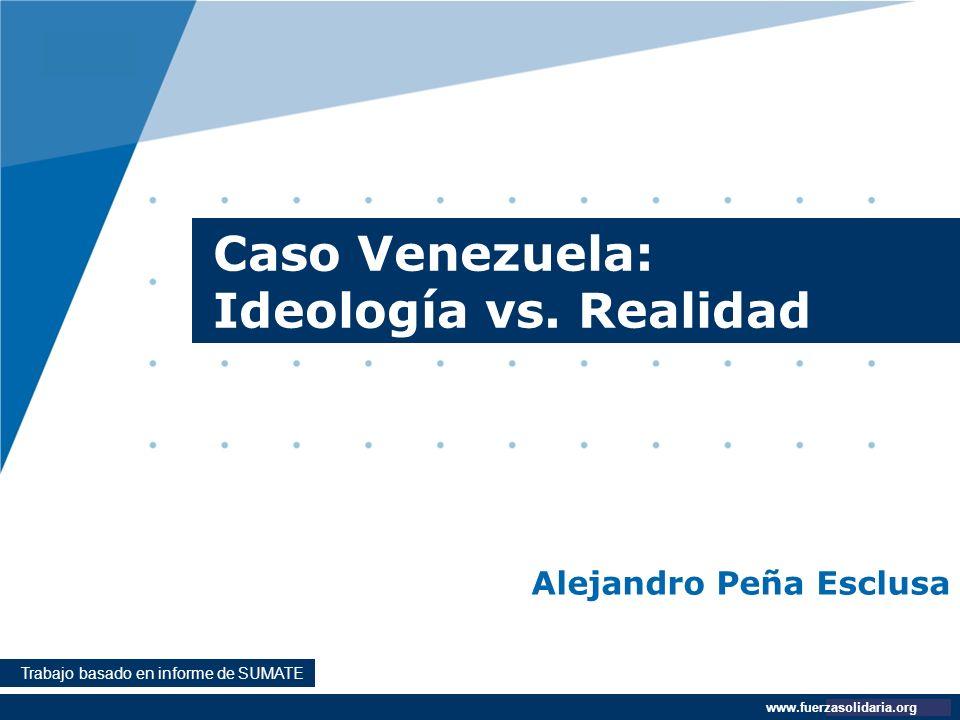 Company LOGO www.company.com Alejandro Peña Esclusa www.fuerzasolidaria.org Caso Venezuela: Ideología vs. Realidad Trabajo basado en informe de SUMATE