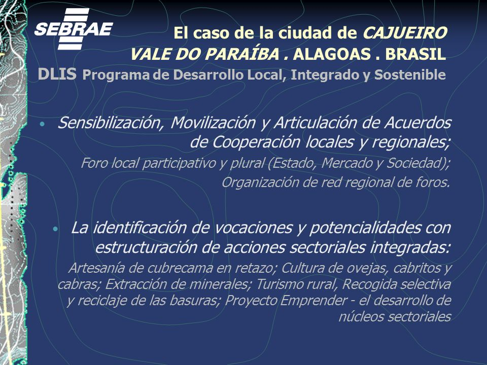 El caso de la ciudad de CAJUEIRO VALE DO PARAÍBA. ALAGOAS. BRASIL DLIS Programa de Desarrollo Local, Integrado y Sostenible Sensibilización, Movilizac