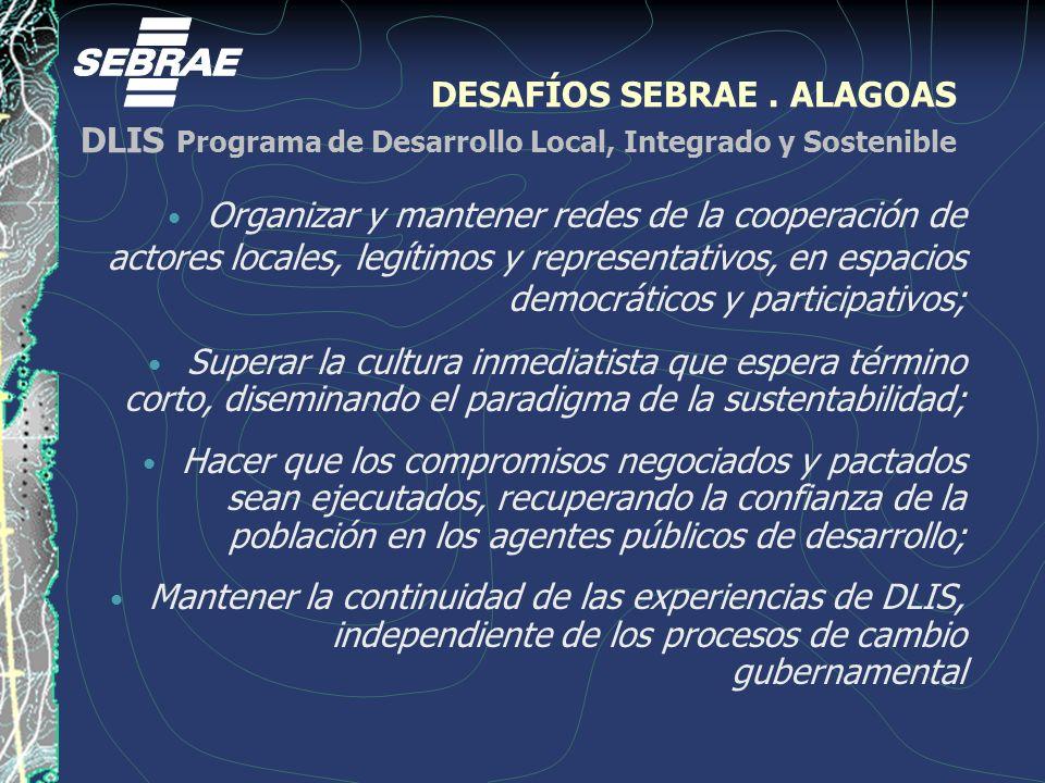 DESAFÍOS SEBRAE. ALAGOAS DLIS Programa de Desarrollo Local, Integrado y Sostenible Organizar y mantener redes de la cooperación de actores locales, le