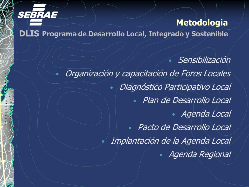 Las acciones del SEBRAE en DLIS DLIS Programa de Desarrollo Local, Integrado y Sostenible Identificación de vocaciones y oportunidades Identificación de ventajas comparativas y competitivas Capacitación de emprendedores Diversificación de negocios Integración de sectores productivos Microcrédito accesible