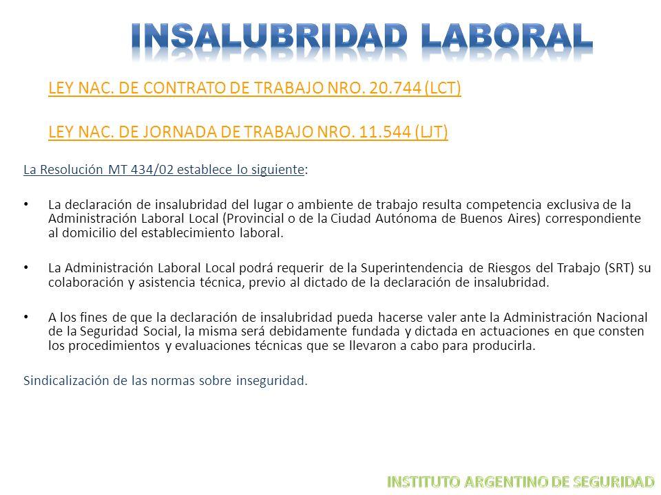 LEY NAC. DE CONTRATO DE TRABAJO NRO. 20.744 (LCT) LEY NAC. DE JORNADA DE TRABAJO NRO. 11.544 (LJT) La Resolución MT 434/02 establece lo siguiente: La