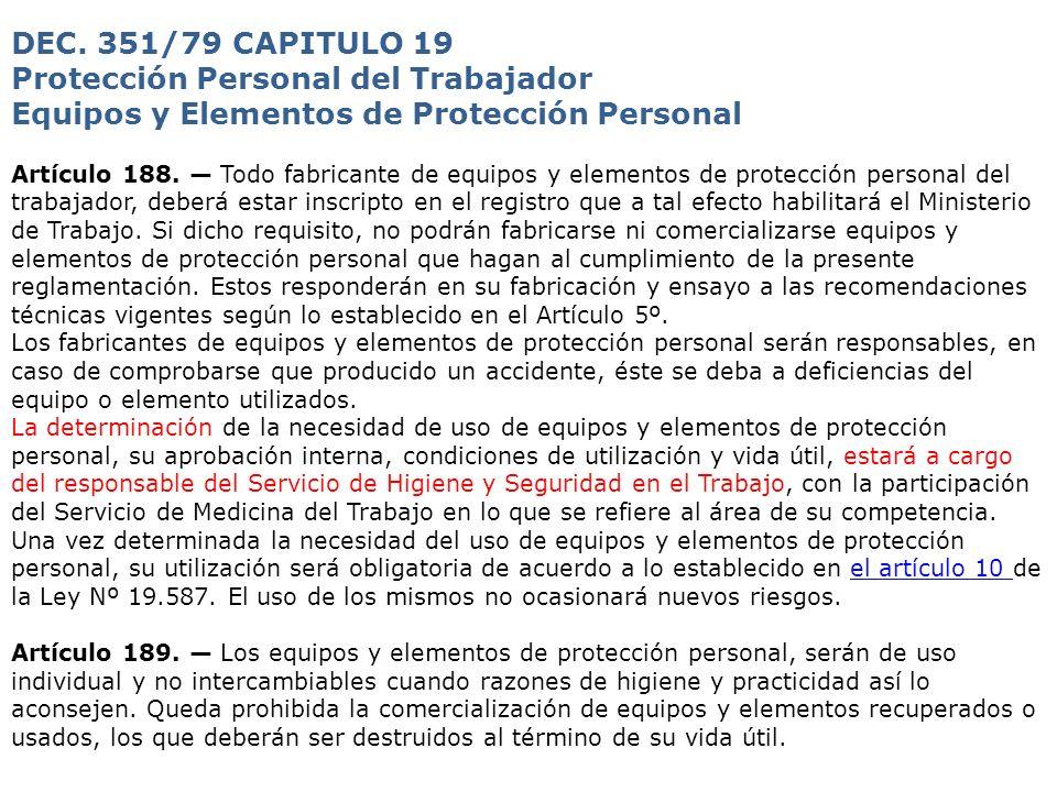 DEC. 351/79 CAPITULO 19 Protección Personal del Trabajador Equipos y Elementos de Protección Personal Artículo 188. Todo fabricante de equipos y eleme