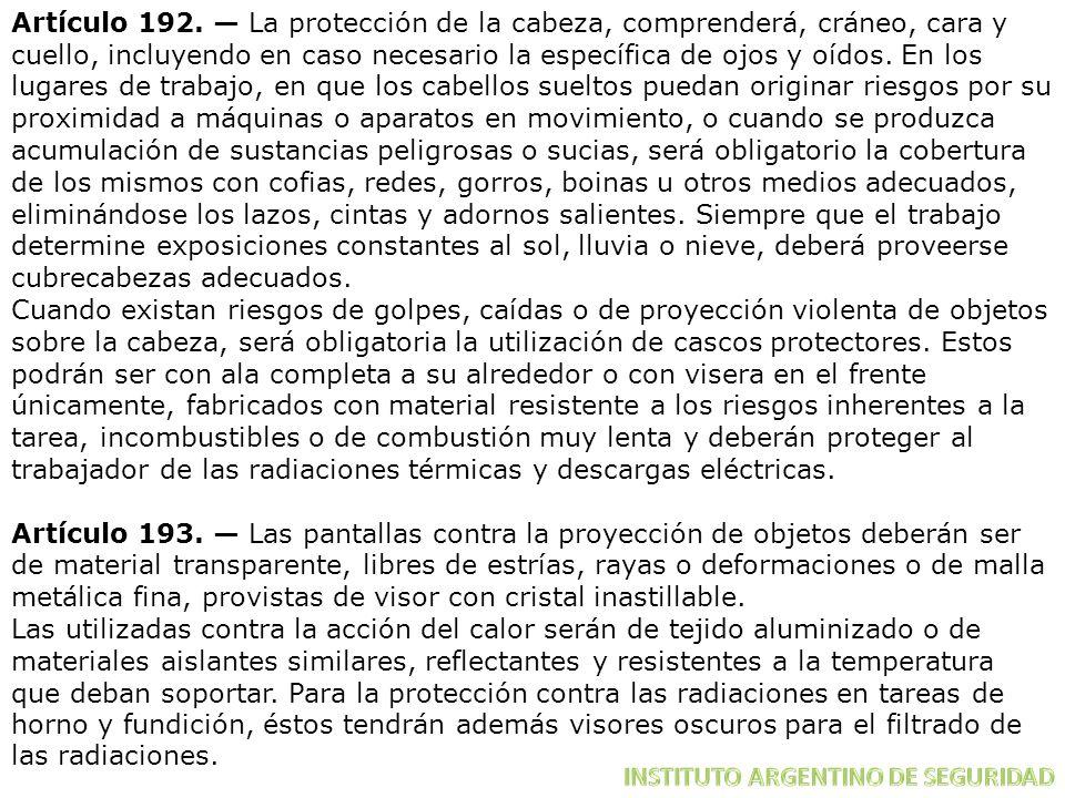 Artículo 192. La protección de la cabeza, comprenderá, cráneo, cara y cuello, incluyendo en caso necesario la específica de ojos y oídos. En los lugar