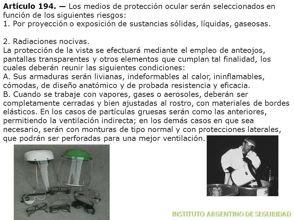 Artículo 194. Los medios de protección ocular serán seleccionados en función de los siguientes riesgos: 1. Por proyección o exposición de sustancias s