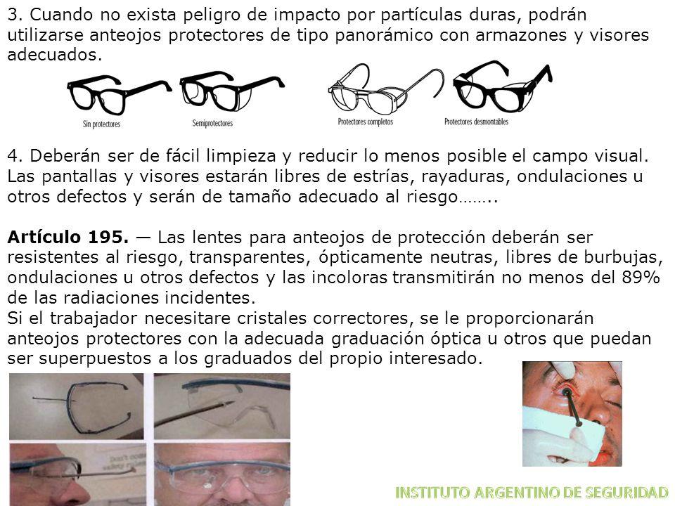 3. Cuando no exista peligro de impacto por partículas duras, podrán utilizarse anteojos protectores de tipo panorámico con armazones y visores adecuad
