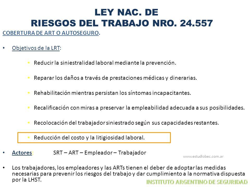 LEY NAC. DE RIESGOS DEL TRABAJO NRO. 24.557 COBERTURA DE ART O AUTOSEGURO. Objetivos de la LRT: Reducir la siniestralidad laboral mediante la prevenci