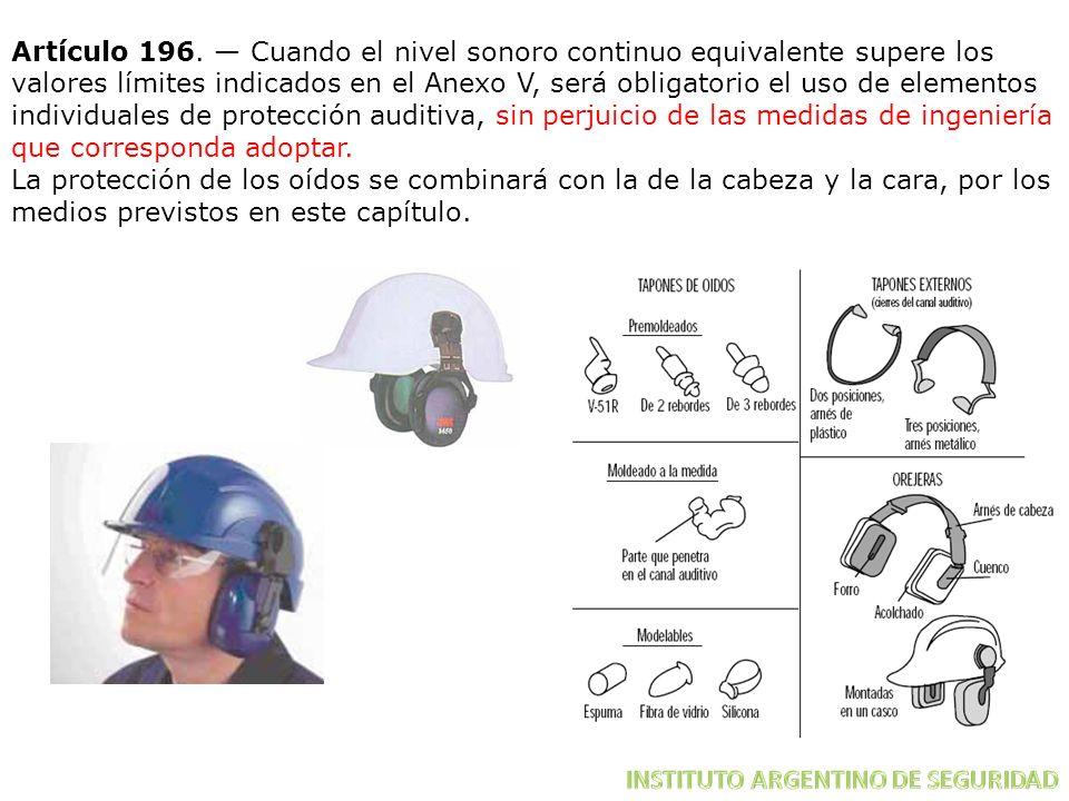 Artículo 196. Cuando el nivel sonoro continuo equivalente supere los valores límites indicados en el Anexo V, será obligatorio el uso de elementos ind