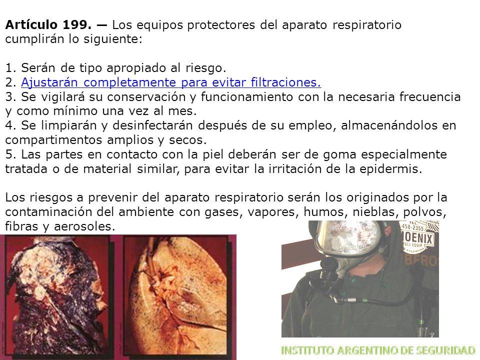 Artículo 199. Los equipos protectores del aparato respiratorio cumplirán lo siguiente: 1. Serán de tipo apropiado al riesgo. 2. Ajustarán completament