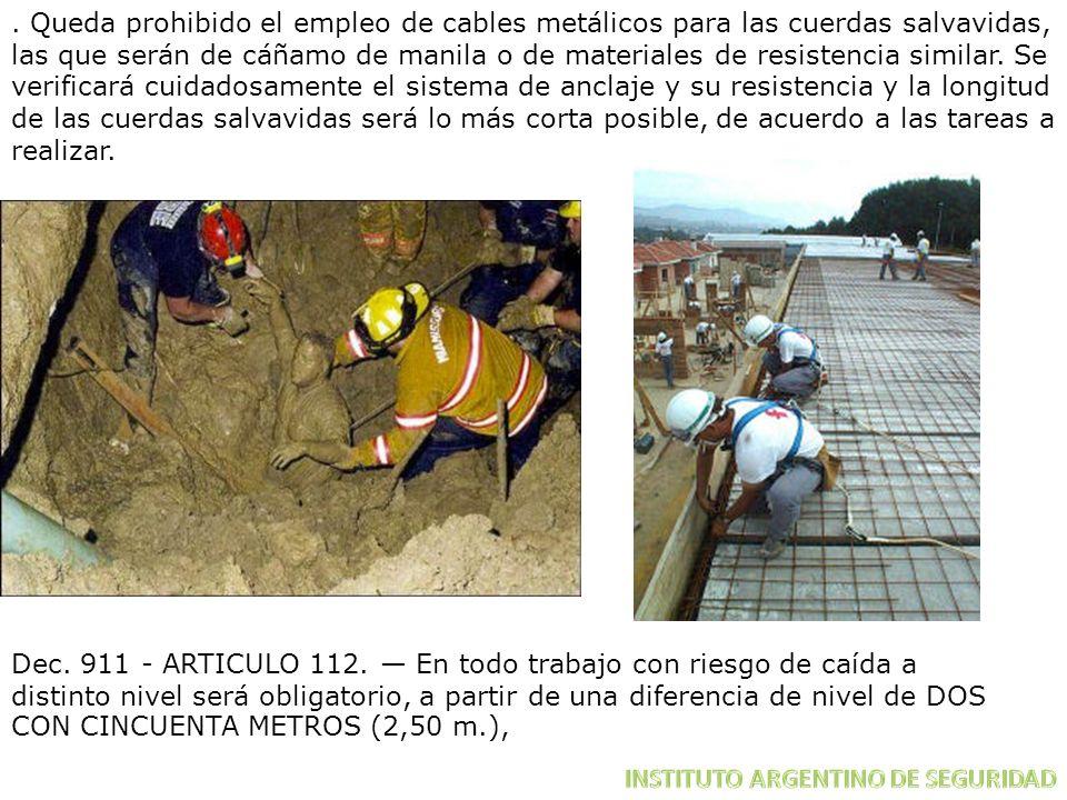 . Queda prohibido el empleo de cables metálicos para las cuerdas salvavidas, las que serán de cáñamo de manila o de materiales de resistencia similar.