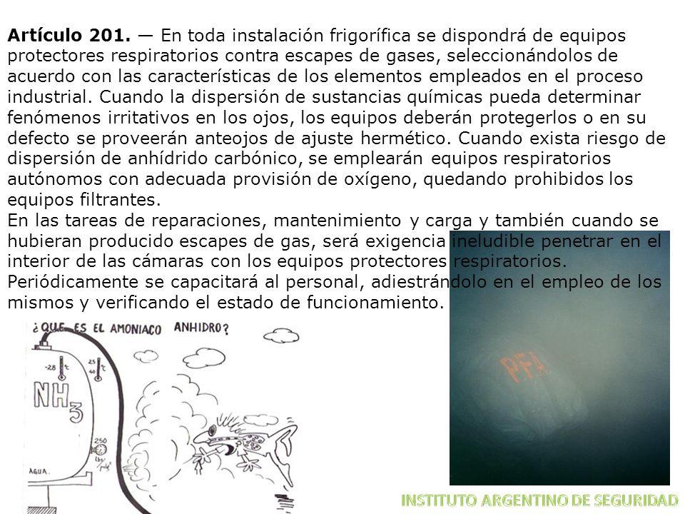 Artículo 201. En toda instalación frigorífica se dispondrá de equipos protectores respiratorios contra escapes de gases, seleccionándolos de acuerdo c