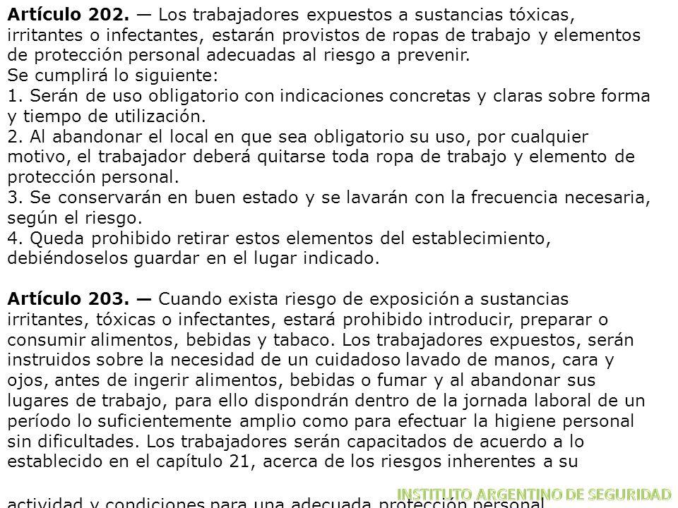 Artículo 202. Los trabajadores expuestos a sustancias tóxicas, irritantes o infectantes, estarán provistos de ropas de trabajo y elementos de protecci