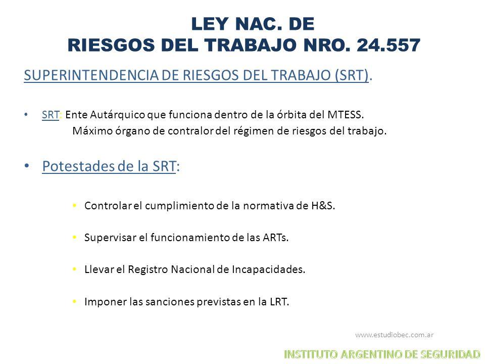 LEY NAC. DE RIESGOS DEL TRABAJO NRO. 24.557 SUPERINTENDENCIA DE RIESGOS DEL TRABAJO (SRT). SRT: Ente Autárquico que funciona dentro de la órbita del M