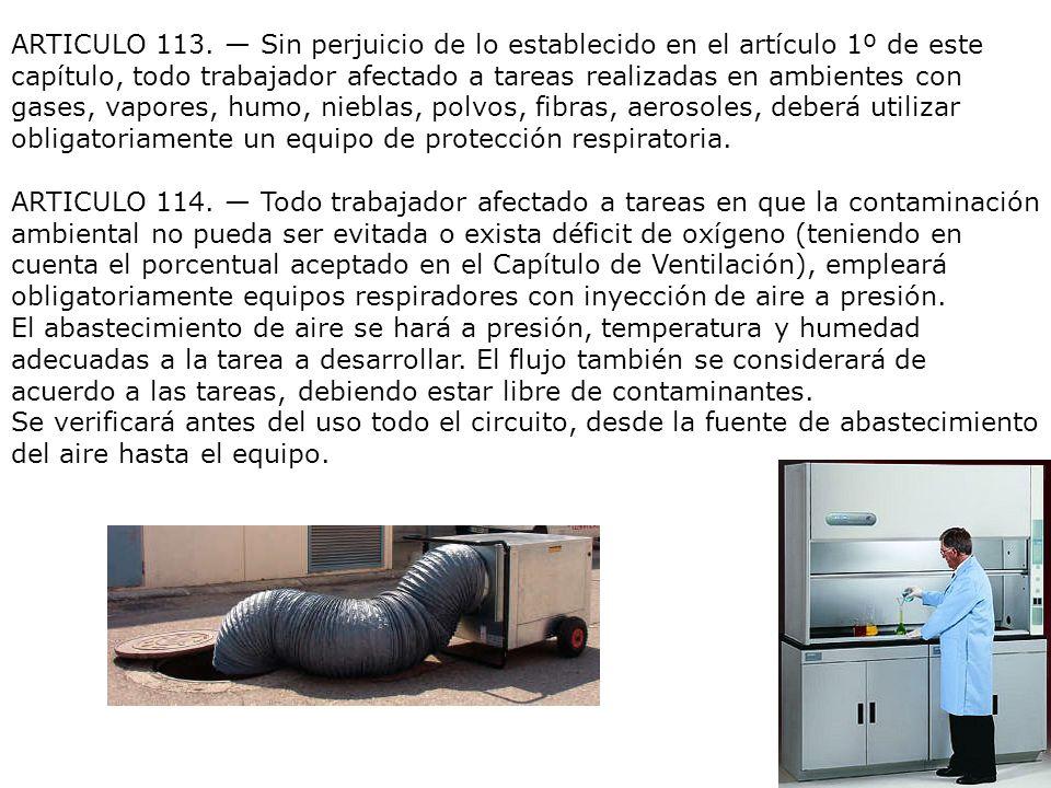 ARTICULO 113. Sin perjuicio de lo establecido en el artículo 1º de este capítulo, todo trabajador afectado a tareas realizadas en ambientes con gases,