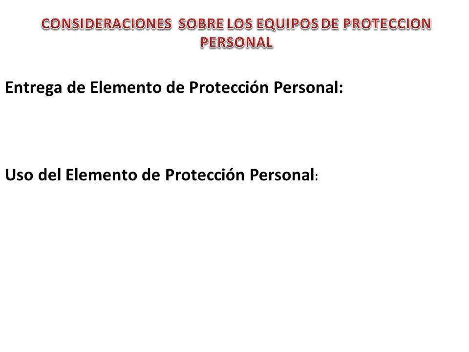 Entrega de Elemento de Protección Personal: Uso del Elemento de Protección Personal :