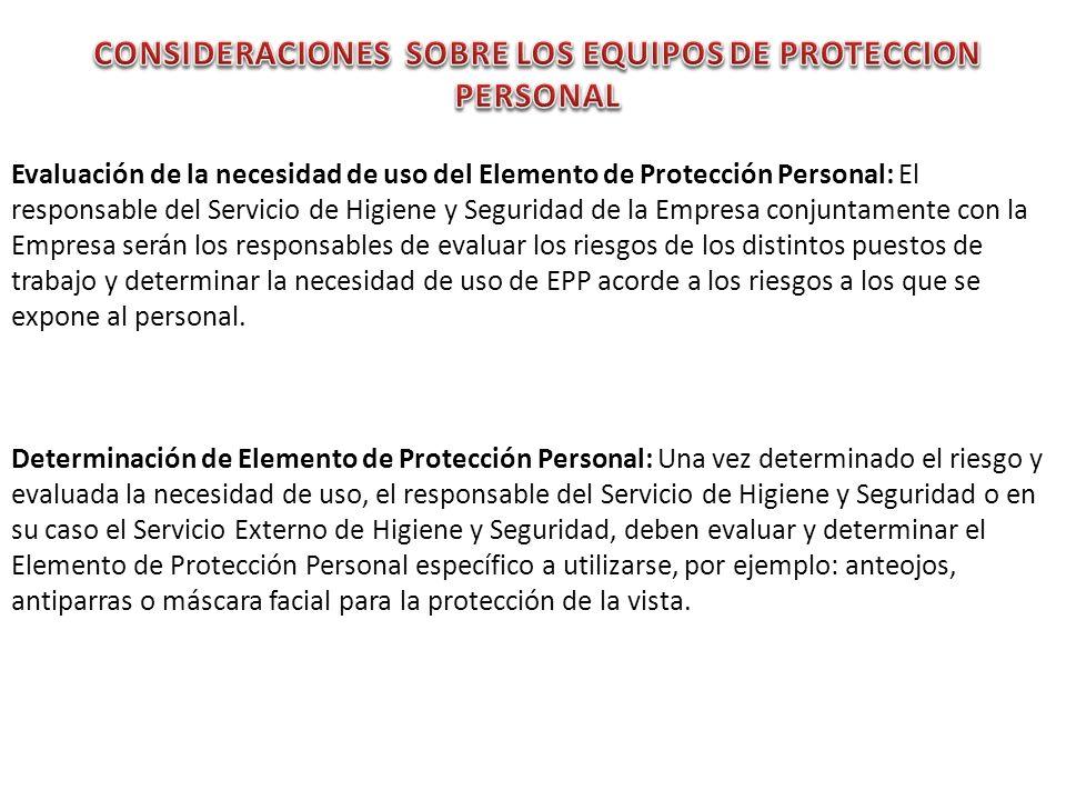 Evaluación de la necesidad de uso del Elemento de Protección Personal: El responsable del Servicio de Higiene y Seguridad de la Empresa conjuntamente
