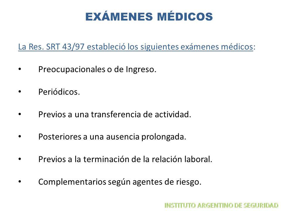 EXÁMENES MÉDICOS La Res. SRT 43/97 estableció los siguientes exámenes médicos: Preocupacionales o de Ingreso. Periódicos. Previos a una transferencia