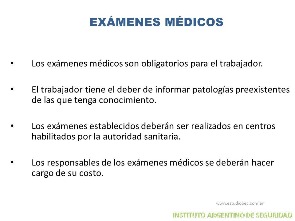 EXÁMENES MÉDICOS Los exámenes médicos son obligatorios para el trabajador. El trabajador tiene el deber de informar patologías preexistentes de las qu