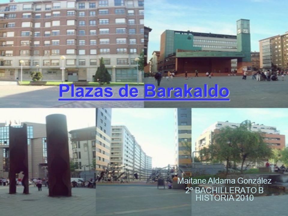 Plazas de Barakaldo Maitane Aldama González 2º BACHILLERATO B HISTORIA 2010