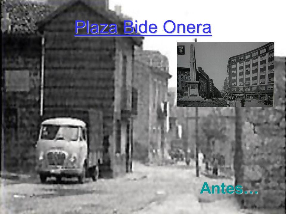 Plaza Bide Onera Antes…